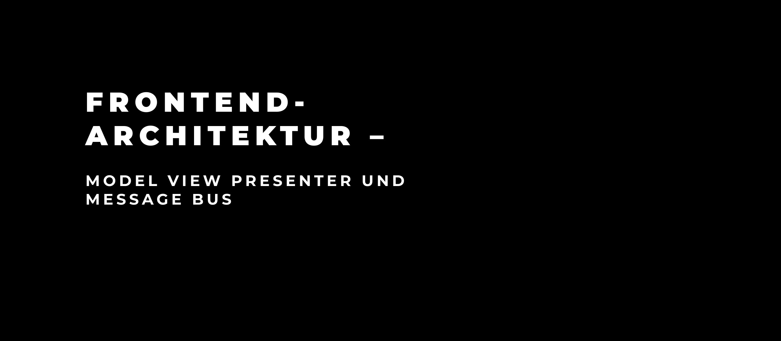 let's dev Blog | Frontend-Architektur – Model View Presenter und Message Bus