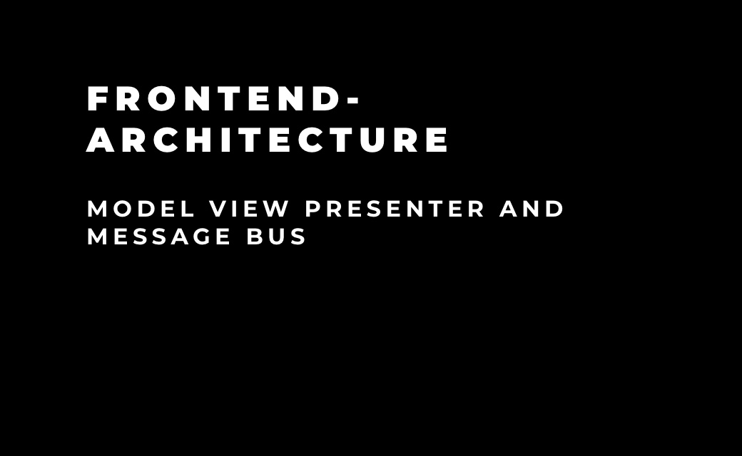 let's dev Blog | Front-end architecture - Model View Presenter and Message Bus
